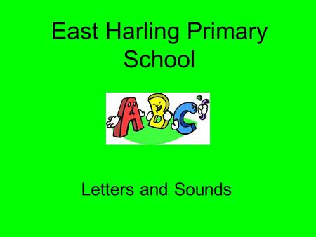 East Harling Primary School Letters and Sounds What is phonics? Phonics is the back-to-basics method of reading that teaches children to recognise the.
