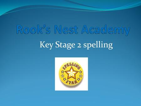Key Stage 2 spelling. Spelling Psychologists once believed that children learned to spell by using rote visual memory to string letters together like.