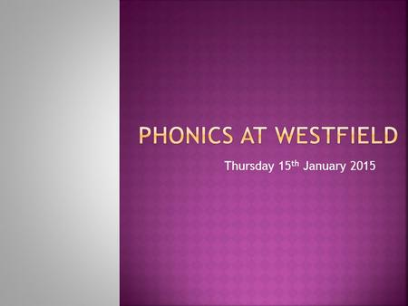 Thursday 15 th January   Phonics involves breaking words into separate phonemes that can be blended together to read a word.   It teaches children.