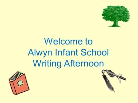 Welcome to Alwyn Infant School Writing Afternoon.