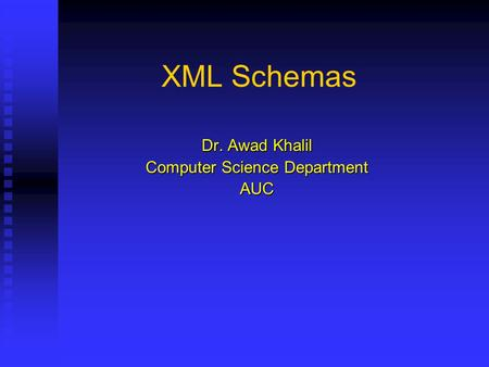 XML Schemas Dr. Awad Khalil Computer Science Department AUC.