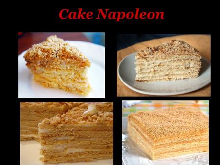 Cake Napoleon. Ingredients Dough: 300g of butter 2 eggs 150 ml of water 1 table spoon of vinegar 6% or 2 table spoons of lemon juice 1/8 tea-spoon of.