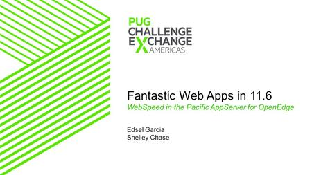 Edsel Garcia Shelley Chase Fantastic Web Apps in 11.6 WebSpeed in the Pacific AppServer for OpenEdge.