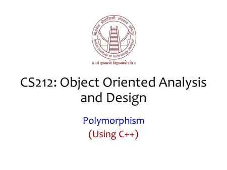 CS212: Object Oriented Analysis and Design Polymorphism (Using C++)