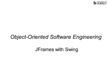 Object-Oriented Software Engineering JFrames with Swing.