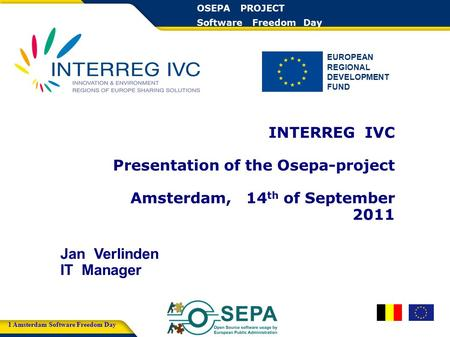EUROPEAN REGIONAL DEVELOPMENT FUND OSEPA PROJECT Software Freedom Day 1 Amsterdam Software Freedom Day INTERREG IVC Presentation of the Osepa-project Amsterdam,