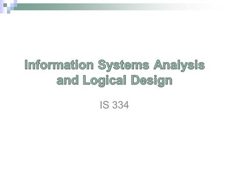 IS 334. Primary Text MODERM SYSTEMS ANALYSIS AND DESIGN, by J. Hoffer, Prentice –Hall, The Seventh Edition. Optional: - SYSTEMS ANALYSIS AND DESIGN.