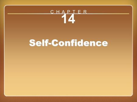 Chapter 14: Self-Confidence 14 Self-Confidence C H A P T E R.