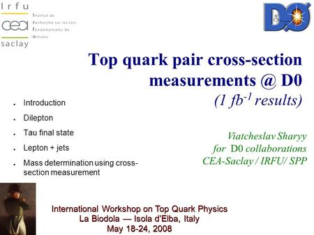 Top quark pair cross-section D0 (1 fb -1 results) Viatcheslav Sharyy for D0 collaborations CEA-Saclay / IRFU/ SPP ● Introduction ● Dilepton.