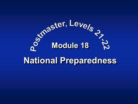 Module 18 National Preparedness. Postmaster, Levels Module 18Slide - 2 Facility, Personal & Vehicle Security Workroom Floor Access Keys Arrow Keys.