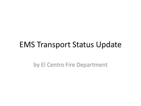 EMS Transport Status Update by El Centro Fire Department.