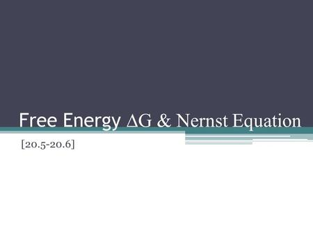 Free Energy ∆G & Nernst Equation [ ]. Cell Potentials (emf) Zn  Zn e volts Cu e-  Cu volts Cu +2 + Zn  Cu + Zn +2.