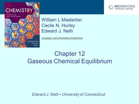 Edward J. Neth University of Connecticut William L Masterton Cecile N. Hurley Edward J. Neth cengage.com/chemistry/masterton Chapter 12 Gaseous Chemical.