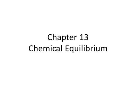 Chapter 13 Chemical Equilibrium. The Concept of Equilibrium Chemical equilibrium occurs when a reaction and its reverse reaction proceed at the same rate.