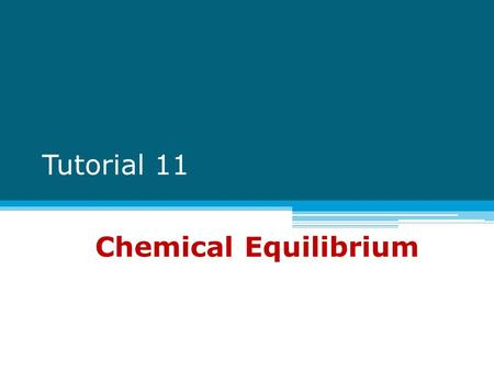 Tutorial 11 Chemical Equilibrium. Chemical equilibrium -A state where the concentrations of all reactants and products remain constant with time. aA +