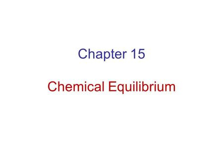 Chapter 15 Chemical Equilibrium. Equilibrium - Condition where opposing processes occur at the same time. - Processes may be physical changes or chemical.