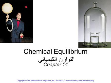 Chemical Equilibrium التوازن الكيميائي Chapter 14 Copyright © The McGraw-Hill Companies, Inc. Permission required for reproduction or display.