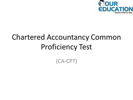 Chartered Accountancy Common Proficiency Test (CA-CPT)