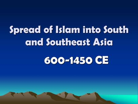 Spread of Islam into South and Southeast Asia CE.