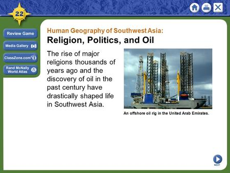 Human Geography of Southwest Asia: Religion, Politics, and Oil The rise of major religions thousands of years ago and the discovery of oil in the past.