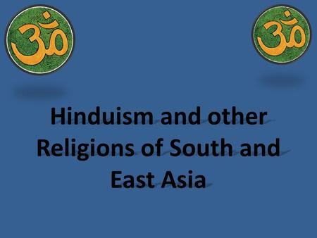 Hinduism and other Religions of South and East Asia.