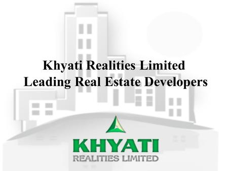 Khyati Realities Limited Leading Real Estate Developers.