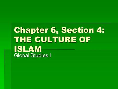 Chapter 6, Section 4: THE CULTURE OF ISLAM Global Studies I.