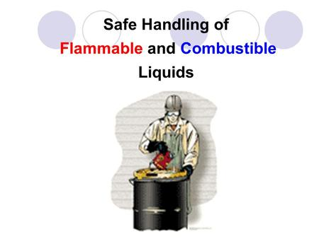 Safe Handling of Flammable and Combustible Liquids.