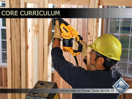Session 1: Drills; Saws, Part 1 Session One Objectives When trainees have completed this session, they should be able to do the following: 1.Identify.