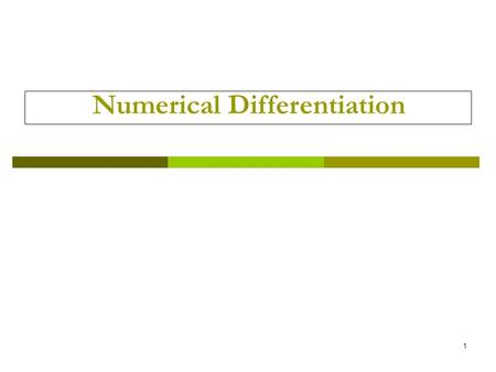 1 Numerical Differentiation. 2  First order derivatives  High order derivatives  Examples.