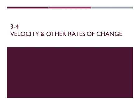 3-4 VELOCITY & OTHER RATES OF CHANGE. General Rate of Change The (instantaneous) rate of change of f with respect to x at a is the derivative! Ex 1a)