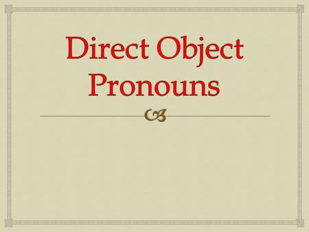  The direct object is the word in the sentence that receives the direct action of the verb. It answers the question what or whom about the verb. Direct.