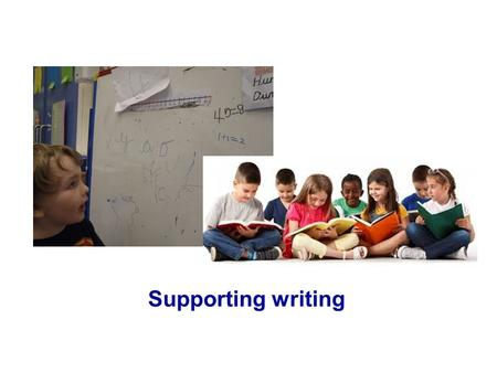 Supporting writing. Think about the activities you have seen at each of the settings. What did you see set out on the tables? What writing did you see?