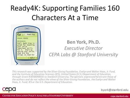Cepa.stanford.edu C ENTER FOR E DUCATION P OLICY A NALYSIS at S TANFORD U NIVERSITY Ready4K: Supporting Families 160 Characters At a Time Ben York, Ph.D.