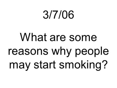 3/7/06 What are some reasons why people may start smoking?