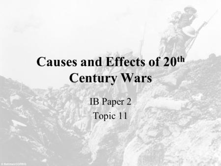 Causes and Effects of 20 th Century Wars IB Paper 2 Topic 11.