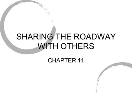 SHARING THE ROADWAY WITH OTHERS CHAPTER 11. PROBLEMS PEDESTRIANS POSE THEY ARE DIFFICULT TO SEE JAYWALKING: WALKING ACROSS STREET WITHOUT REGARD INTERSECTIONS.