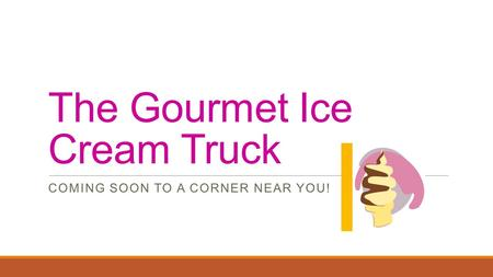 The Gourmet Ice Cream Truck COMING SOON TO A CORNER NEAR YOU!