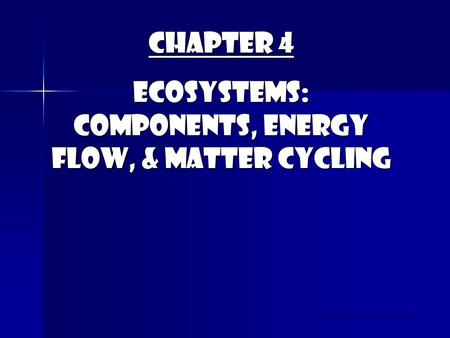 Chapter 4 Ecosystems: Components, Energy Flow, & Matter Cycling © Brooks/Cole Publishing Company / ITP.