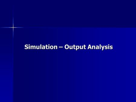 Simulation – Output Analysis. Point Estimate Point estimates are single value estimates of parameters of interest (in this case the mean and standard.