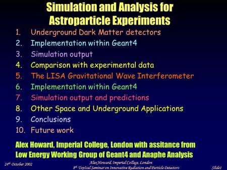 24 th October 2002 Alex Howard, Imperial College, London 8 th TopIcal Seminar on Innovative Radiation and Particle Detectors Slide1 Simulation and Analysis.