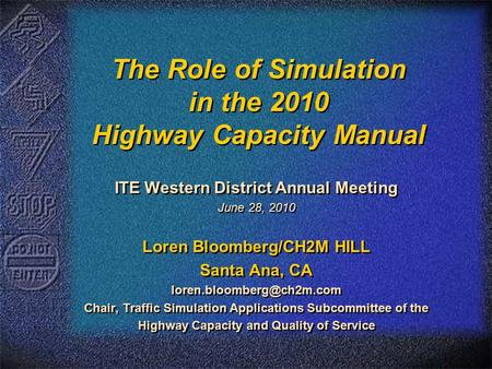 The Role of Simulation in the 2010 Highway Capacity Manual ITE Western District Annual Meeting June 28, 2010 Loren Bloomberg/CH2M HILL Santa Ana, CA