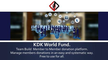 KDK World Fund. Team Build Member to Member donation platform. Manage members donations in an easy and systematic way. Free to use for all.