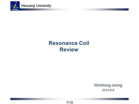 Hanyang University 1/13 Resonance Coil Review Wonhong Jeong