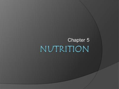 Chapter 5. What is Nutrition?  Process by which the body takes in and uses food  Because not all food choices offer the same benefits, making healfthul.