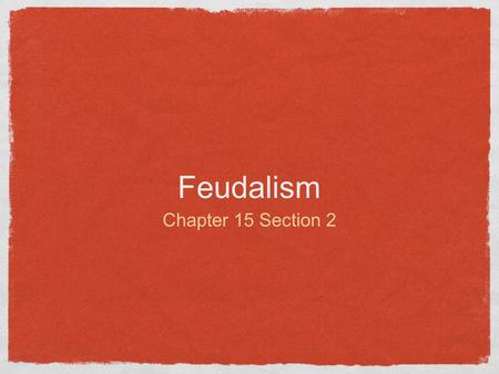 Feudalism Chapter 15 Section 2. What is Feudalism? Feudalism developed in Europe in the Middle Ages. It was based on landowning, loyalty, and the power.