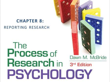 CHAPTER 8: REPORTING RESEARCH. Reporting Research APA-style article writing Oral presentations Poster presentations McBride, The Process of Research in.