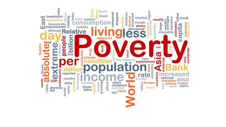 What is poverty? World Bank view Poverty is hunger. Poverty is lack of shelter. Poverty is being sick and not being able to see a doctor. Poverty is not.
