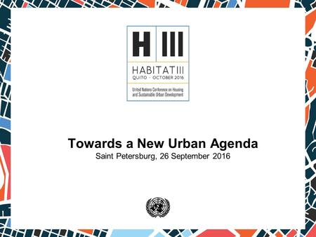 Towards a New Urban Agenda Saint Petersburg, 26 September 2016.