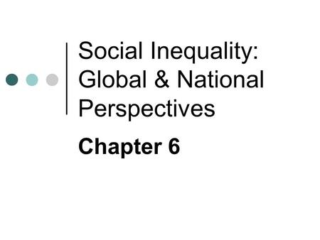 Social Inequality: Global & National Perspectives Chapter 6.